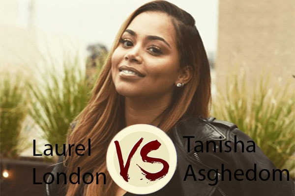 Tanisha Asghedom and Laurel London's blood feud