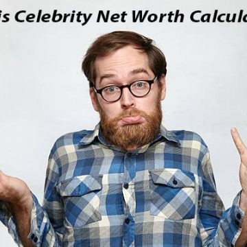 How is Celebrity Net Worth Calculated? Who is The Richest Celebrity?