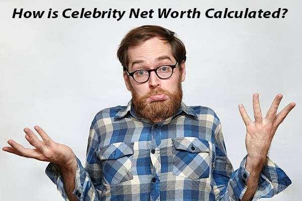 Ways to calculate a celebrity net worth